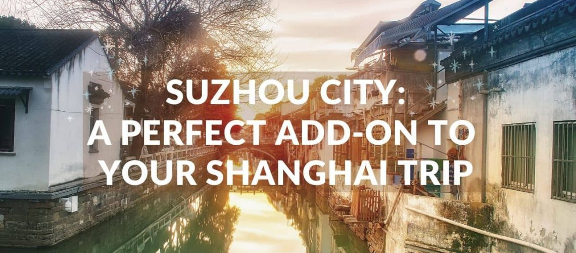 Suzhou City - Perfect Add-on to Your Shanghai Trip