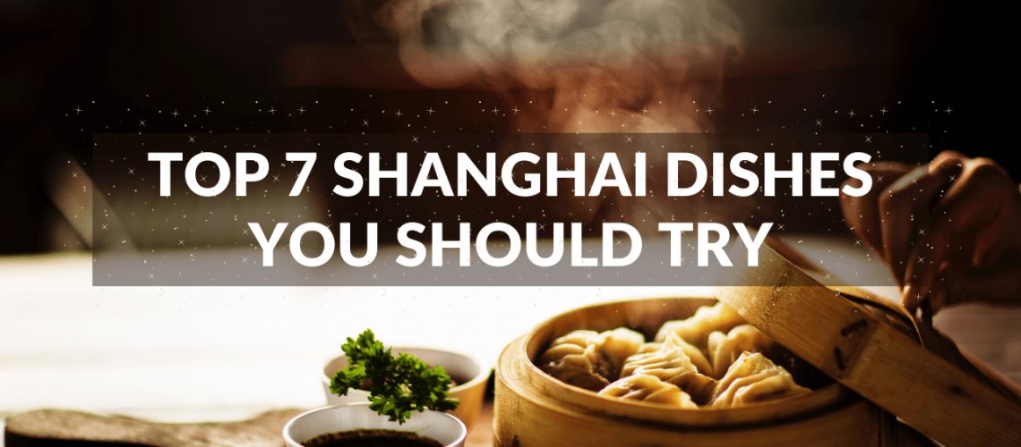 Top 7 Shanghai Dishes You Should Try
